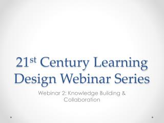 21 st  Century Learning Design Webinar Series