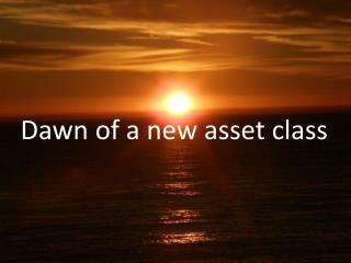 Dawn of a new asset class