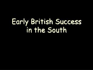 Early British Success in the  South