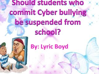 Should students who commit Cyber bullying be suspended from school?