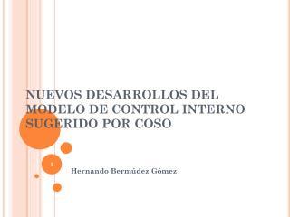 NUEVOS DESARROLLOS DEL MODELO DE CONTROL INTERNO SUGERIDO POR COSO