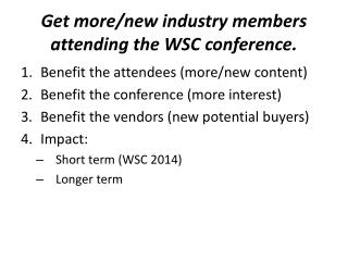 Get more/new industry members attending the WSC conference.