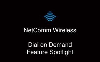 NetComm  Wireless Dial  on Demand Feature Spotlight