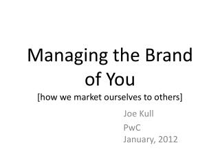 Managing  the Brand of  You [ how we market ourselves to others]