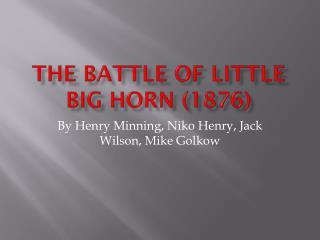 The Battle of Little Big Horn (1876)