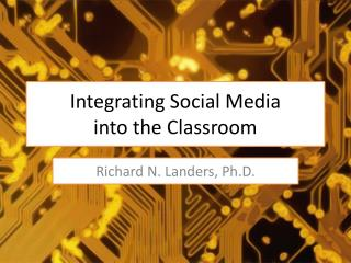 Integrating Social Media  into the Classroom