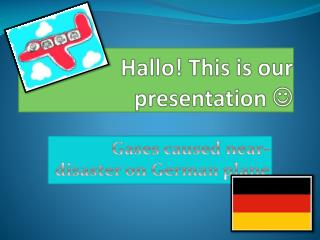 Hallo! This is our presentation  