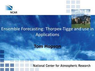 Ensemble Forecasting: Thorpex-Tigge and use in Applications