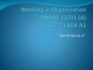Working in Organization PNDBF 12/01 (A) Venue: T1 BLK A1