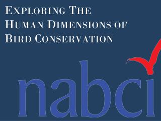 Exploring The 	   Human Dimensions of Bird Conservation
