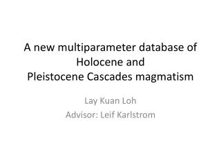 A new  multiparameter  database of Holocene and Pleistocene Cascades  magmatism