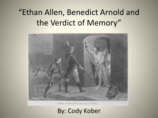 """Ethan Allen, Benedict Arnold and the Verdict of Memory"""