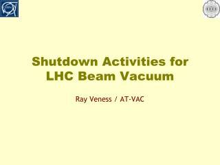 Shutdown Activities for LHC Beam Vacuum