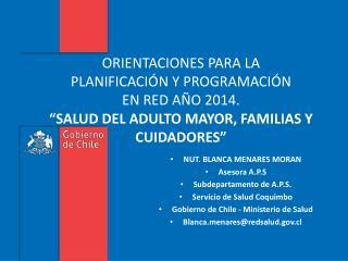 NUT. BLANCA MENARES MORAN Asesora A.P.S Subdepartamento  de A.P.S. Servicio de Salud Coquimbo