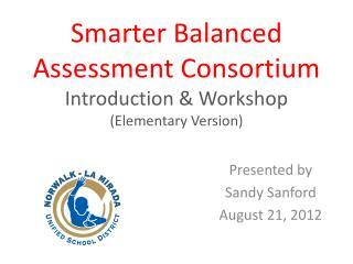 Smarter Balanced  Assessment Consortium Introduction & Workshop (Elementary Version)