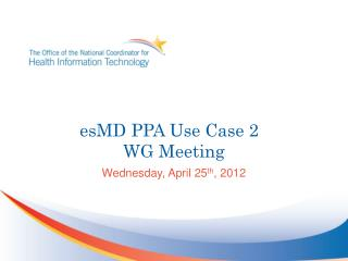 esMD PPA Use Case 2   WG Meeting