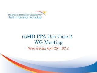 esMD PPA Use Case 2  WG Meeting