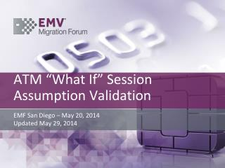 """ATM """"What If"""" Session Assumption Validation"""
