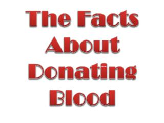The Facts About  Donating Blood