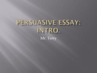 Persuasive Essay: Intro.