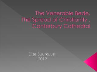 The Venerable Bede,  The Spread of Christianity , Canterbury Cathedral