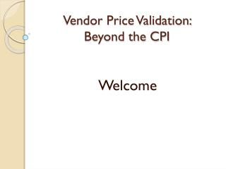 Vendor Price Validation:  Beyond the CPI