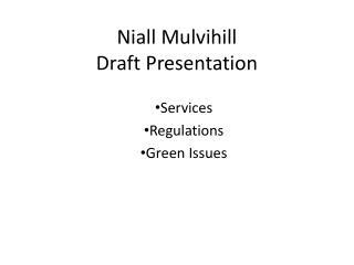 Niall  Mulvihill Draft Presentation