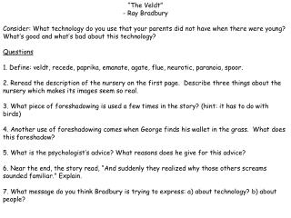 """the nursery in the veldt a short story by ray bradbury Introduction of topic in the short story """"the veldt"""" ray bradbury expresses how modern technology can destroy a family people are trying to remove the challenges and difficulties of being a human, so they are making technology better and better."""