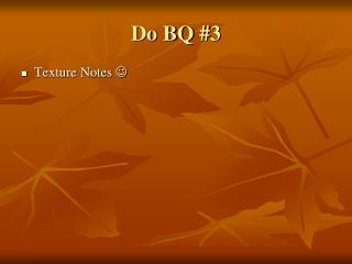 Do BQ #3