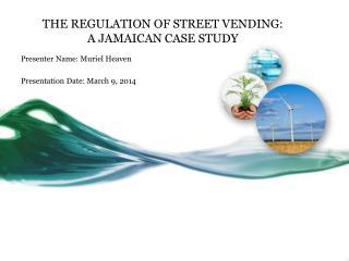 THE REGULATION OF STREET VENDING: A JAMAICAN CASE STUDY