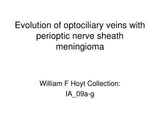 Evolution of optociliary veins with perioptic nerve sheath meningioma