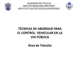ACADEMIA DE POLICIA WALTER MENDOZA MARTINEZ INSTITUTO DE ESTUDIOS SUPERIORES