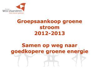 Groepsaankoop groene stroom 2012-2013 Samen op weg naar goedkopere groene energie