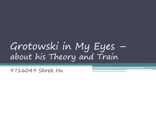 Grotowski  in My Eyes –  about his Theory and Train