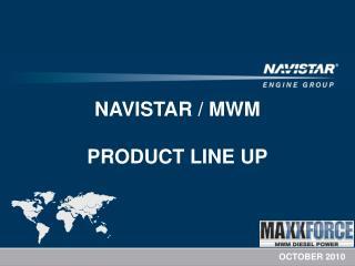 NAVISTAR / MWM  PRODUCT LINE UP