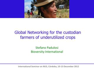 Global  Networking for  the  custodian farmers of underutilized crops