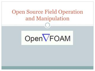 Open Source Field Operation and Manipulation