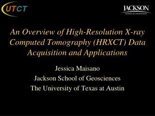 Jessica  Maisano Jackson School of Geosciences The University of Texas at Austin
