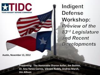 Indigent Defense Workshop: Preview of the 83 rd  Legislature and Recent Developments