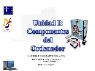 Unidad I: Componentes  del  Ordenador