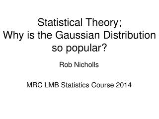 Statistical Theory; Why is the Gaussian Distribution so popular?