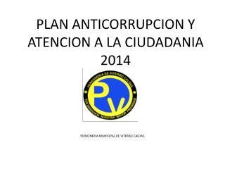 PLAN ANTICORRUPCION Y ATENCION A LA  CIUDADANIA 2014