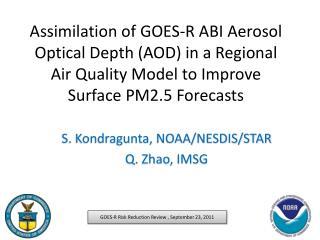 S.  Kondragunta , NOAA/NESDIS/STAR Q. Zhao, IMSG