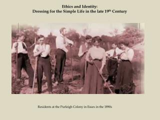 Ethics and Identity:  Dressing for the Simple Life in the late 19 th  Century