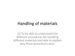 Handling of materials