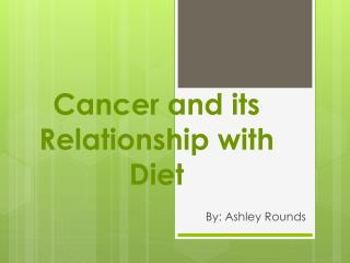 Cancer and its Relationship with Diet