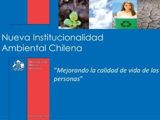 Nueva Institucionalidad Ambiental Chilena
