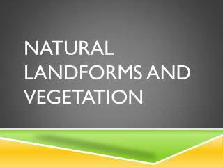 Natural Landforms and Vegetation