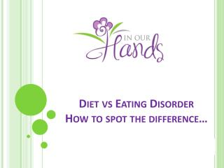 Diet  vs Eating Disorder How to spot the difference…