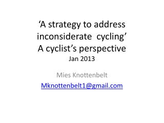 �A  s trategy to address inconsiderate   c ycling�  A cyclist�s perspective Jan  2013